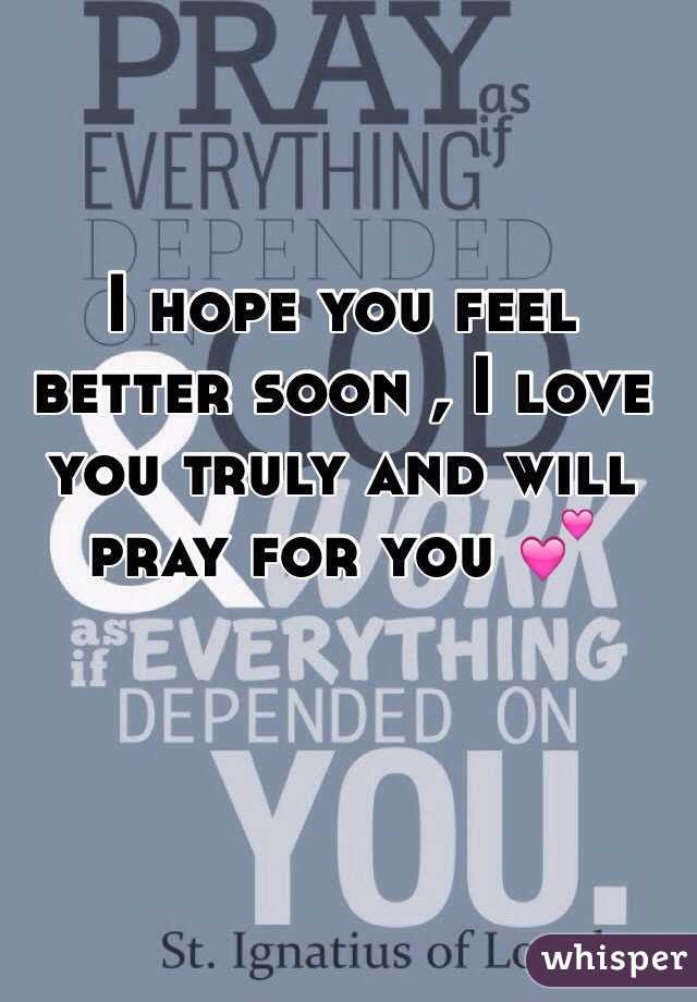 I Hope You Feel Better Soon I Love You Truly And Will Pray For You