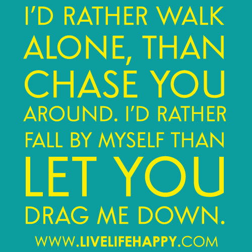 Id Rather Walk Alone Live Life Happy