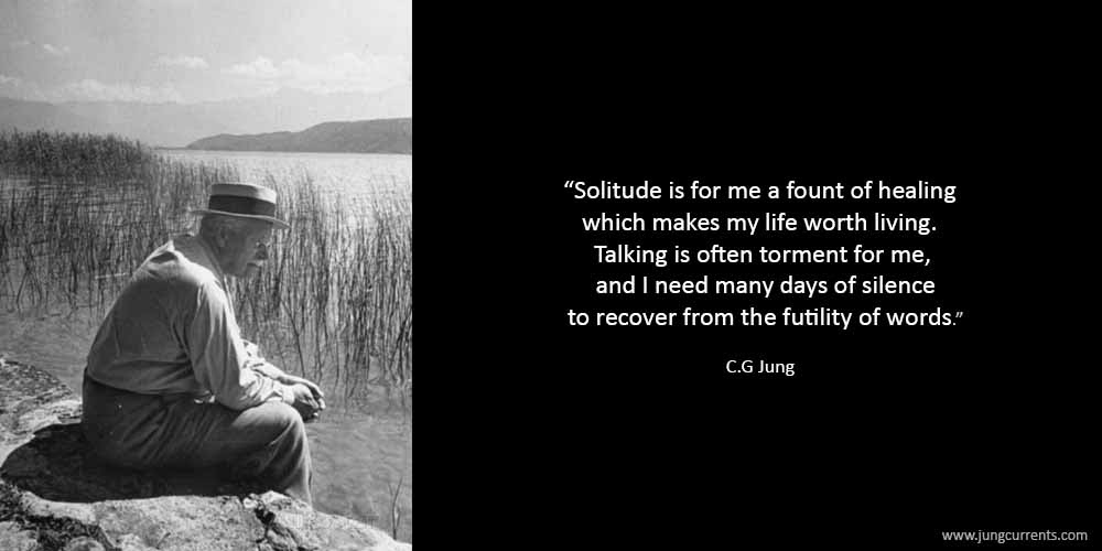 Carl Jung Solitude Is For Me A Fount Of Healing Which Makes My