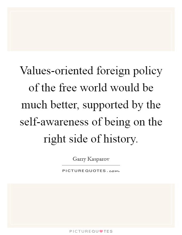 Values Oriented Foreign Policy Of The Free World Would Be Much