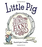 Little Pig Joins the Band by David Hyde…