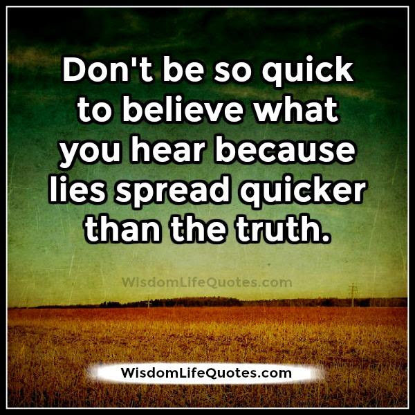 Dont Be So Quick To Believe What You Hear Wisdom Life Quotes