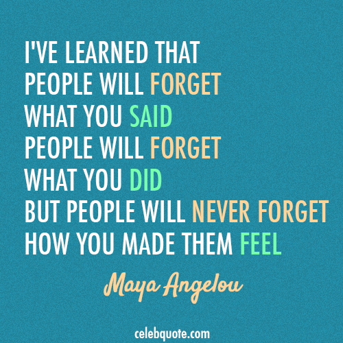 Maya Angelou Quote About Forget Feelings Emotions Cq