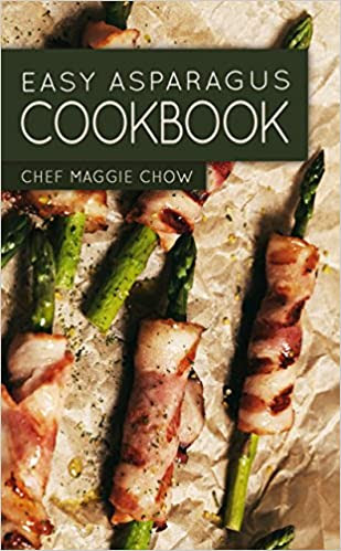 Easy Asparagus Cookbook (Asparagus, Asparagus Recipes, Asparagus Cookbook 1)