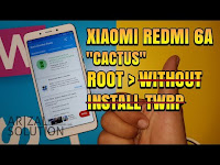 Cara Root Xiaomi Redmi 6A Cactus Tanpa Instal Twrp Tested 100% (Metode Support Xiaomi All Device)