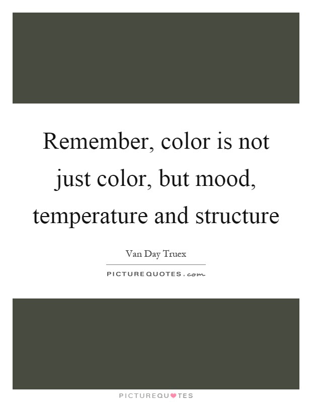 Remember Color Is Not Just Color But Mood Temperature And