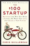 The $100 Startup: Reinvent the Way You Make a Living, Do What You Love, and Create a New Future Kindle Edition