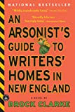 An Arsonist's Guide to Writers' Homes in New England, by Brock Clarke