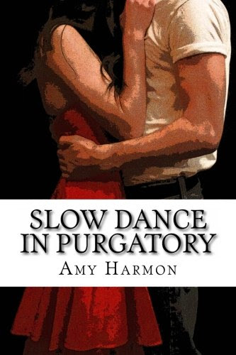 Slow Dance in Purgatory (Purgatory Series) by Amy Harmon