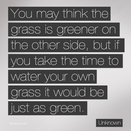 The Grass Is Greener Where You Water It Words Of Wisdom The Tao