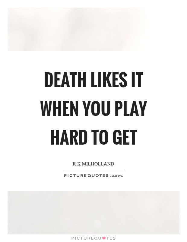 Death Likes It When You Play Hard To Get Picture Quotes