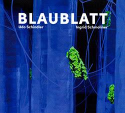 Schindler, Udo / Ingrid Schmoliner: Blaublatt (Creative Sources)