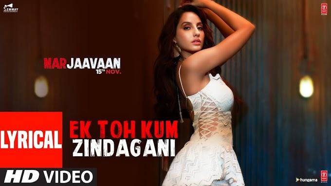 Ek Toh Kum Zindagani song lyrics - nora fatehi | Marjaavaan