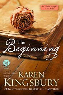 The Beginning: An eShort prequel to The Bridge By: Karen Kingsbury