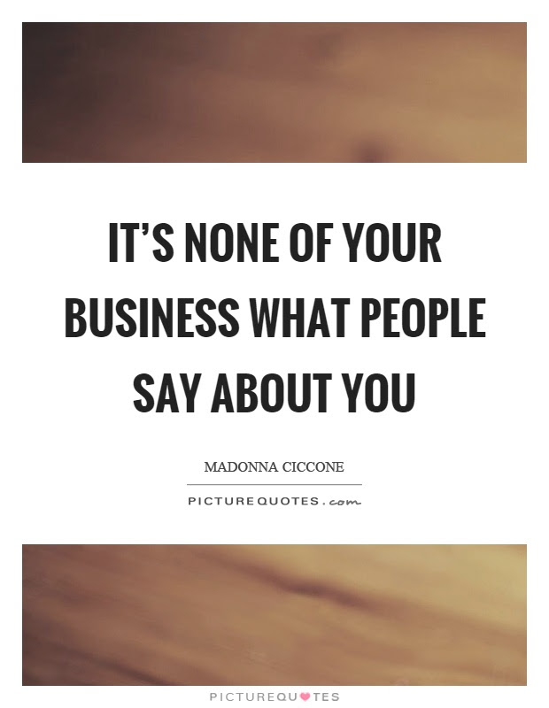 Its None Of Your Business What People Say About You Picture Quotes