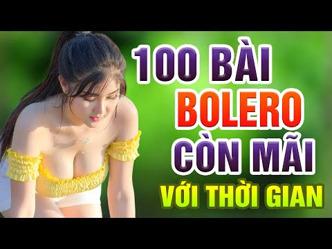 100 Bài Bolero Còn Mãi Với Thời Gian