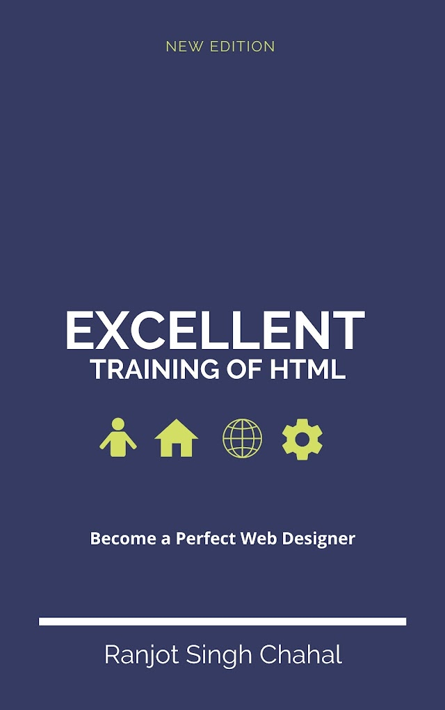 Excellent Training of HTML ( Ebook, Author Ranjot Singh Chahal ) Edition 2021