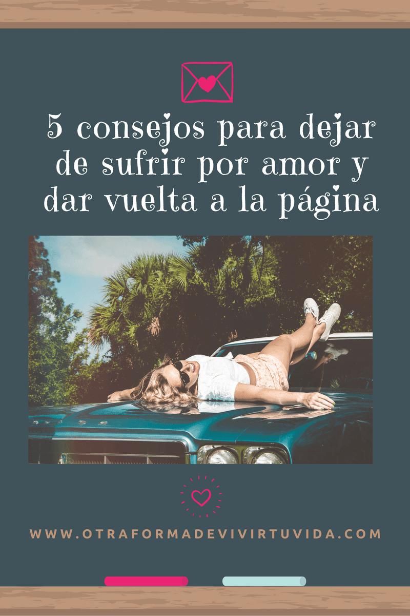5 Consejos Para Dejar De Sufrir Por Amor Y Dar Vuelta A La Pagina