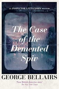 The Case of the Demented Spiv by George Bellairs
