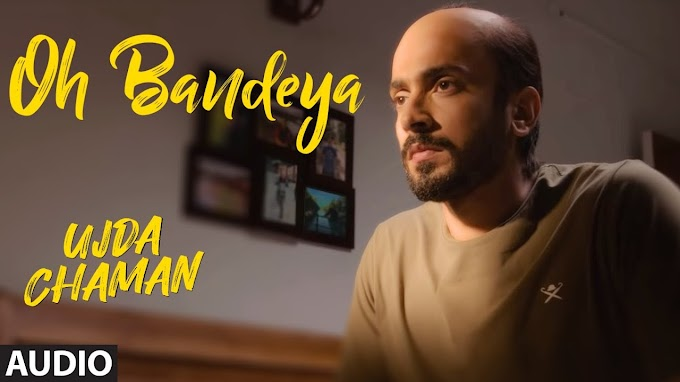 Oh Bandeya Song Lyrics - Ujda Chaman