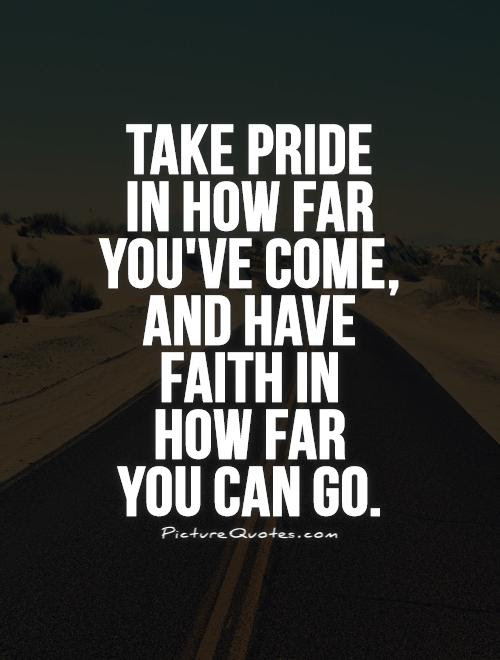 Take Pride In How Far Youve Come And Have Faith In How Far