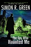 The Spy Who Haunted Me, by Simon R. Green