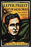 Leper Priest of Molokai: The Father Damien Story