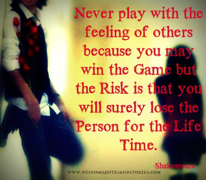 Never Play With The Feelings Of Others Wisdom Quotes Stories