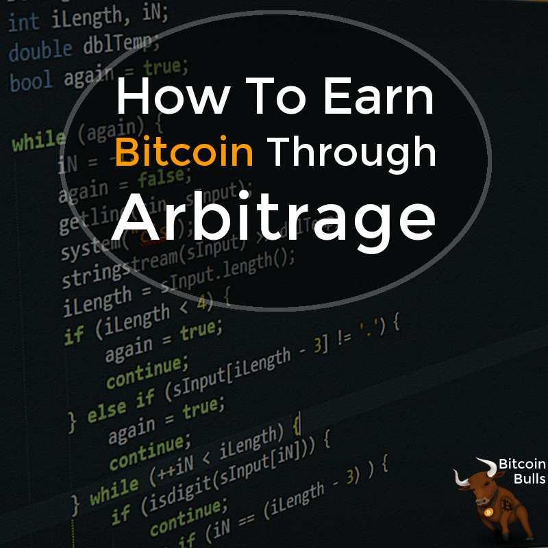 How To Earn Bitcoin Through Arbitrage Software Aka A Bot -