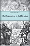 The Hispanization of the Philippines: Spanish Aims and Filipino Responses, 1565–1700 (New Perspectives in Se Asian Studies)