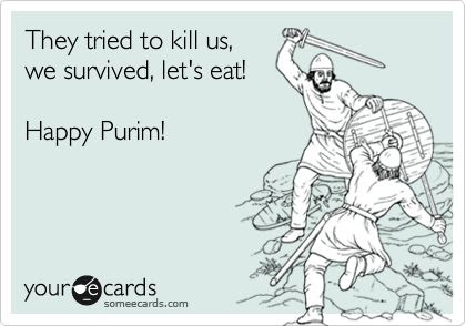 Funny Holidays Ecard: They tried to kill us, we survived, let's eat! Happy Purim!