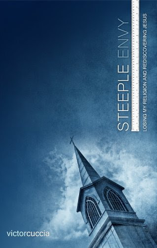 Steeple Envy: Losing My Religion and Rediscovering Jesus