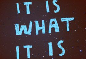 It Is What It Is Quotes Quotes About It Is What It Is Sayings