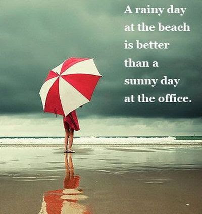 A rainy day at the beach is better than a sunny day at the office. <3