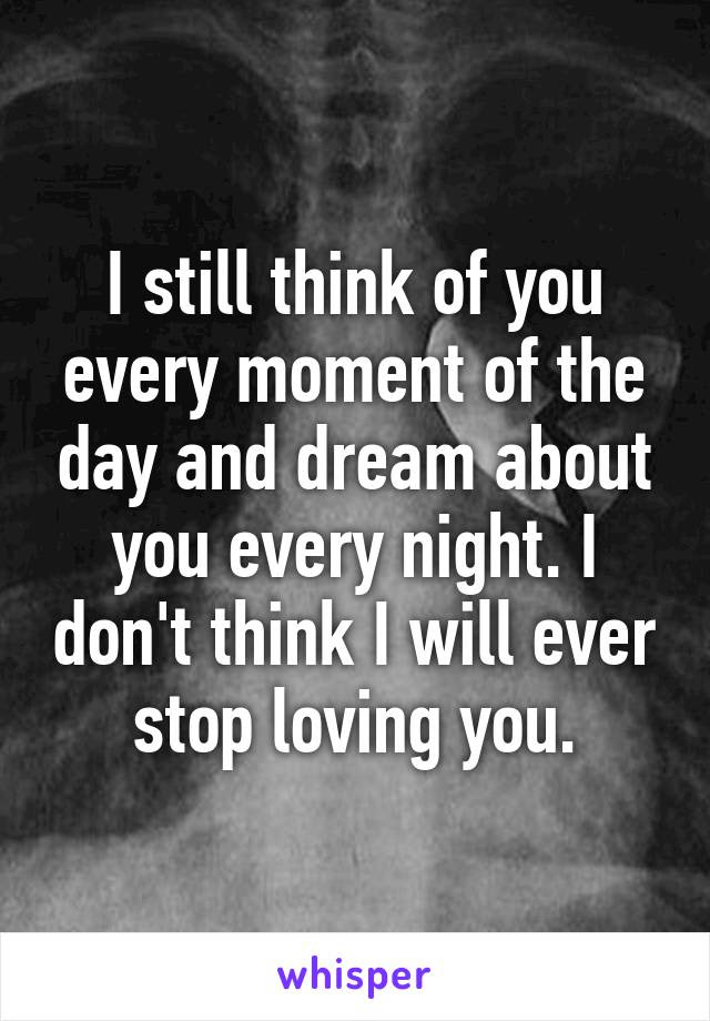 I Still Think Of You Every Moment Of The Day And Dream About You