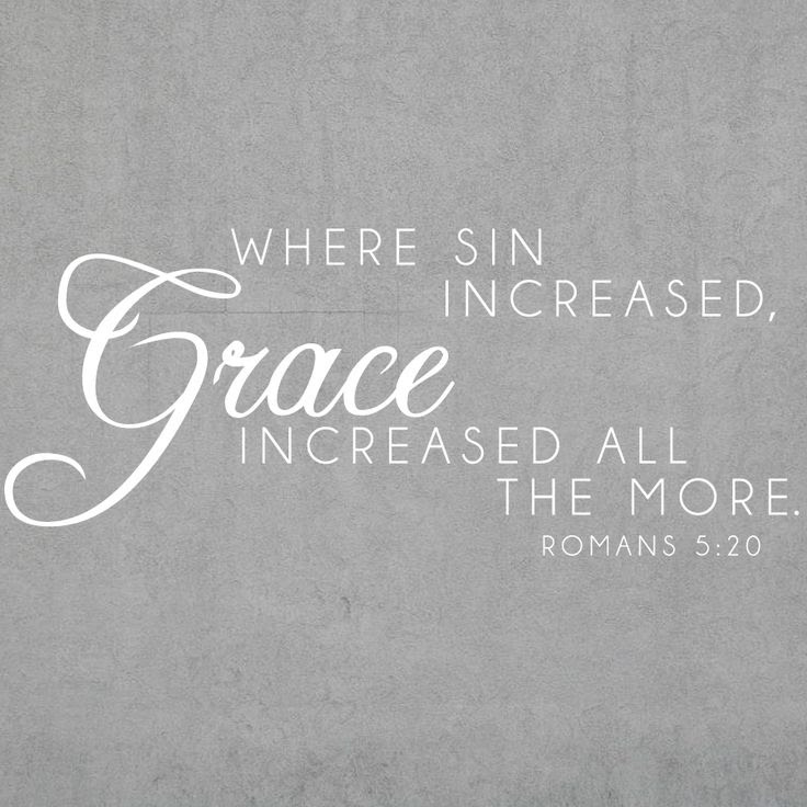 Romans 5:20 Moreover the law entered that the offense might abound. But where sin abounded, grace abounded much more,