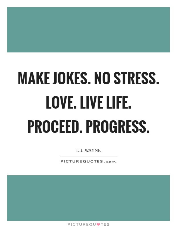 Make Jokes No Stress Love Live Life Proceed Progress Picture