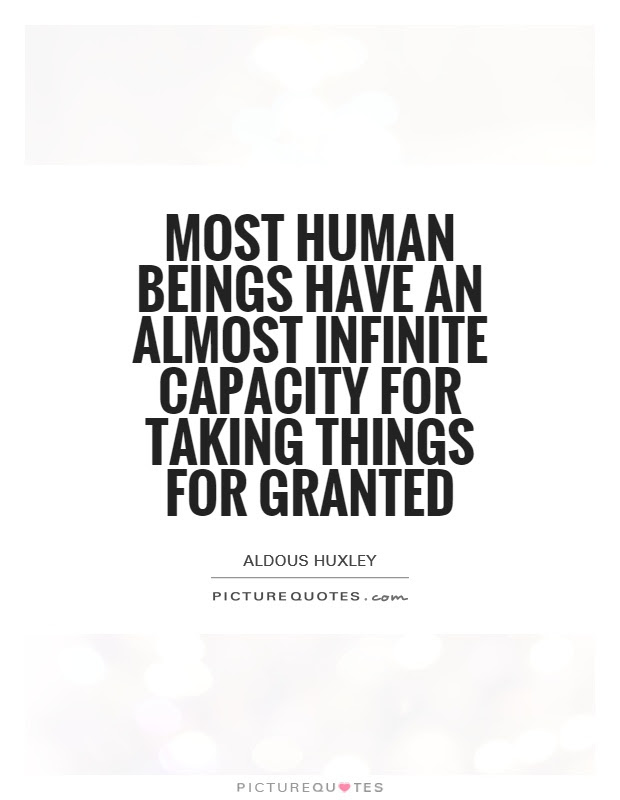 Most Human Beings Have An Almost Infinite Capacity For Taking
