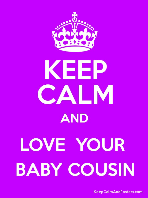 Keep Calm And Love Your Baby Cousin Keep Calm And Posters