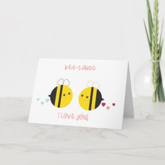 Bee-cause I love you Card card