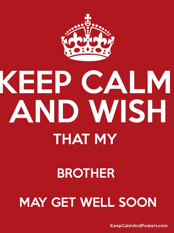 Keep Calm And Wish That My Brother May Get Well Soon Keep Calm And