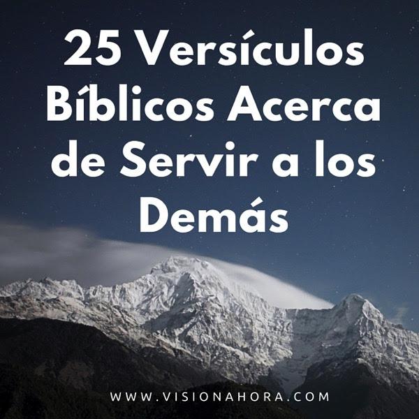 25 Versiculos Biblicos Acerca De Servir A Los Demas Vision Ahora