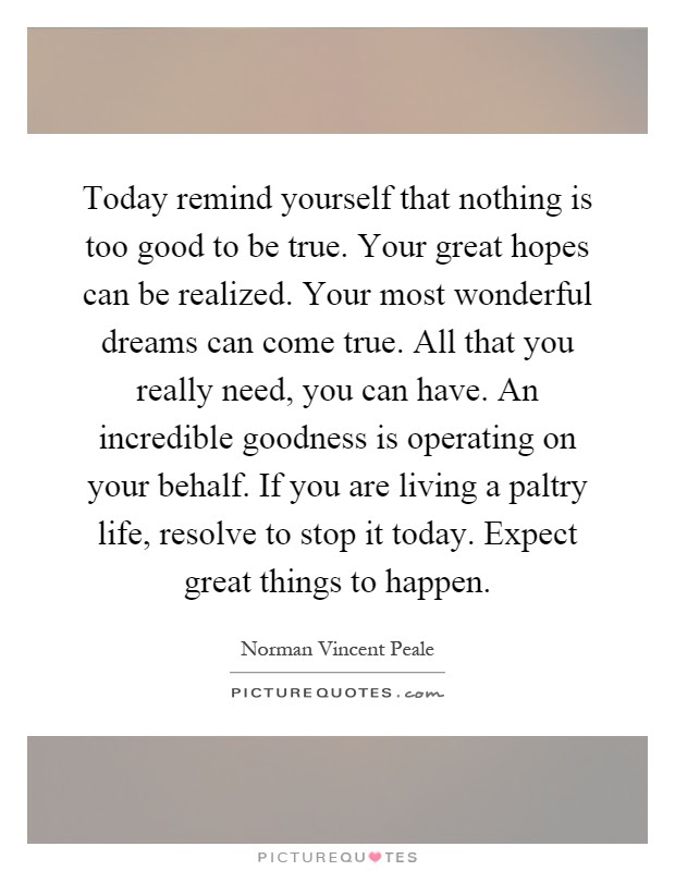 Today Remind Yourself That Nothing Is Too Good To Be True Your