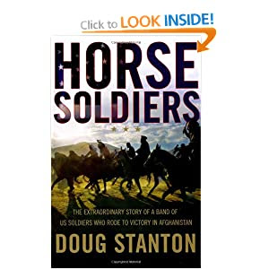 Horse Soldiers: The Extraordinary Story of a Band of Us Soldiers Who Rode to Victory in Afghanistan