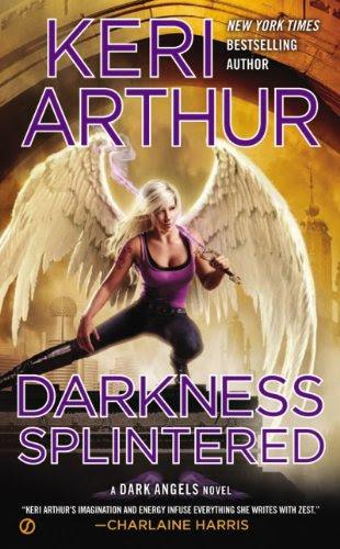 Darkness Splintered: A Dark Angels Novel by Keri Arthur