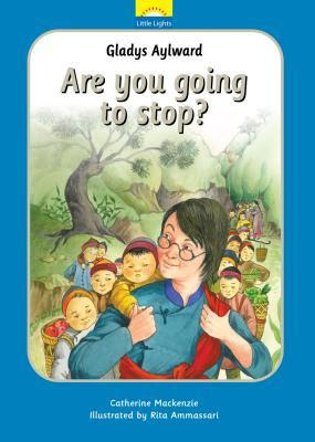 Gladys Aylward: Are You Going to Stop?