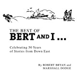 The Best of Bert and I... Celebrating 50 Years of Stories From Down East, by Robert Bryan and Marshall Dodge