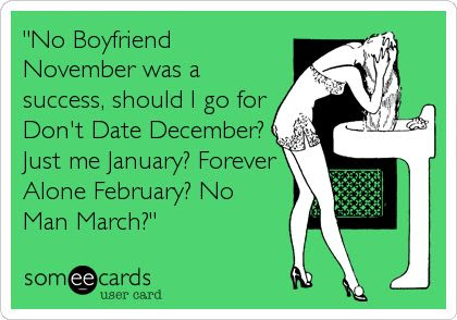 NO BOYFRIEND NOVEMBER was a success, dont date december, just me january... funny love jokes