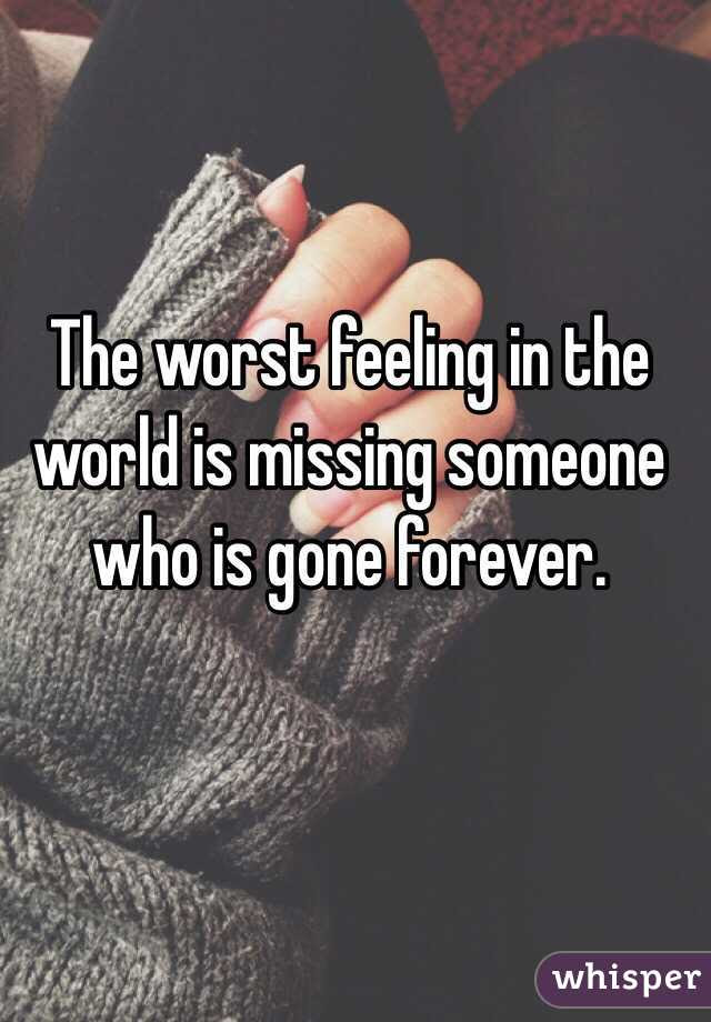 The Worst Feeling In The World Is Missing Someone Who Is Gone Forever