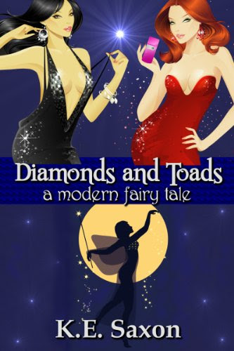 Diamonds and Toads: A Modern Fairy Tale (Sizzling Romantic Comedy/Fantasy Romance) by K.E. Saxon